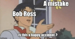 Tumblr, Blog, and Bob Ross: A mistake  Bob Ross  Is this a happy accident?  imgflp.com memesforages:If this post is wrong then it's technically a logical paradox