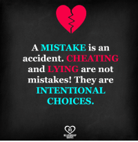 Cheating: A MISTAKE is an  accident.  CHEATING  and  LYING  are not  mistakes! They are  INTENTIONAL  CHOICES.  RO  RELATIONSHIP  QUOTES