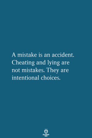 Cheating, Lying, and Mistakes: A mistake is an accident.  Cheating and lying are  not mistakes. They are  intentional choices.