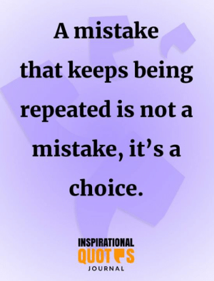 Memes, 🤖, and Journal: A mistake  that keeps being  repeated is not a  mistake, it's a  choice.  INSPIRATIONAL  QUOT S  JOURNAL <3