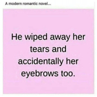 Her, Modern, and Romantic: A modern romantic novel  He wiped away her  tears and  accidentally her  eyebrows too,