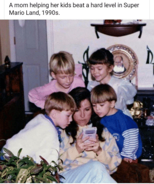 Wish this is what my mom did for me!: A mom helping her kids beat a hard level in Super  Mario Land, 1990s Wish this is what my mom did for me!