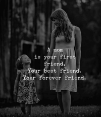 Best Friend, Best, and Forever: A mom  is your firs  friend,  our best friend.  Your forever friend