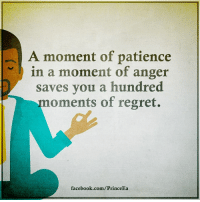 Patience: A moment of patience  h in a moment of anger  saves you a hundred  moments of regret.  facebook.com/PrinceEa