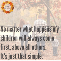 """via A Mom's Life Uncut: A Mom's  """"ALife uncut  No matter what happens my  children will always come  first above all others  It's just that simple via A Mom's Life Uncut"""