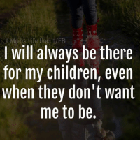 We will ALWAYS be there for our children! via ~ a moms life uncut.: A Moms Life Uncut/FB  I will always be there  for my children, even  when they don't want  me to be. We will ALWAYS be there for our children! via ~ a moms life uncut.