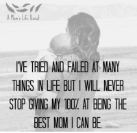 via ~ A Mom's Life Uncut: A Mom's Life Uncut  IVE TRIED AND FALEI AT MANY  THINGS IN LIFE BUT WILL NEER  STOP GIVING MY 00. AT BENG THE  BEST MOMICAN BE. via ~ A Mom's Life Uncut