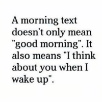 """Memes, Texts, and 🤖: A morning text  doesn't only mean  """"good morning"""". It  also means """"I think  about you when I  wake up TagSomeone😍😍😍 #Like #Share"""