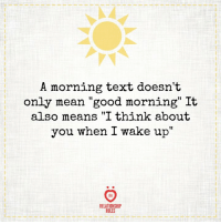 """Good Morning, Good, and Mean: A morning text doesn't  only mean """"good morning"""" It  also means """"I think about  you when I wake up""""  RELATIONSHIP  RULES"""