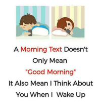 Memes, Good Morning, and Good: A Morning Text Doesn't  Only Mean  Good Morning  It Also Mean I Think About  You When I Wake Up