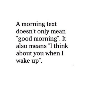 "https://iglovequotes.net/: A morning text  doesn't only mean  ""good morning"". It  also means ""I think  about you when I  wake up"" https://iglovequotes.net/"