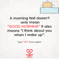 """Memes, Ups, and Good Morning: A morning text doesn't  only mean  """"GOOD MORNING""""  It also  means """"I think about you  when I wake up"""".  Type """"YES"""" if you agree  RO  RELATIONSHIP  QUOTES  FB.MEVREL QUOTES"""