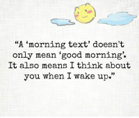 """Memes, Good Morning, and Text: """"A morning text' doesn't  only mean good morning.  It also means I think about  you when I wake up."""""""