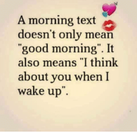 """Memes, Texting, and Good Morning: A morning text  doesn't only mean  """"good morning"""". It  also means """"I think  about you when I  wake up"""" 👍💯"""