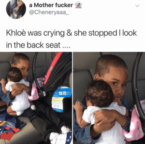 Crying, Cute, and Back: a Mother fucker  @Cheneryaaa_  Khloè was crying & she stopped I look  in the back seat That's so cute.