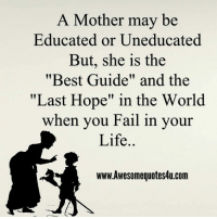 "Fail, Life, and Memes: A Mother may be  Educated or Uneducated  But, she is the  ""Best Guide"" and the  ""Last Hope"" in the World  when vou Fail in your  Life..  www.Awesomequotes4u.com"