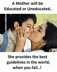 Fail, Memes, and Best: A Mother will be  Educated or Uneducated.  She provides the best  guidelines in the world,  when you fail. mothersday SuperTroll