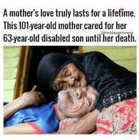 "Memes, Malaysia, and Riddle: A mother's love truly lasts for a lifetime  This 101-year-old mother cared for her  63-year-old disabled son until her death Kuala Nerang, Malaysia: ""It was the most poignant example of a mother's love for her child. 101-year-old Meliah Md Diah took care of her physically challenged son, 63, till the day she passed away. Despite being riddled with problems of old age Diah never complained while caring for her son. According to her niece Siti Jaleha Yunus, who lives next door to her aunt complained of shortness of breath and she was immediately taken to her son, during her last minutes, Abdul Rahman was next to her. Diah's son, Abdul Rahman Saud, who is physically challenged, and cannot talk or walk. According to reports in The Star, though her memory faded with age, she never forgot to tend to her son's every need or forget his name. In this increasingly callous world, this heartbreaking story serves as a reminder of the strength, beauty and purity of the mother-child bond."" ❤ theblaquelioness"