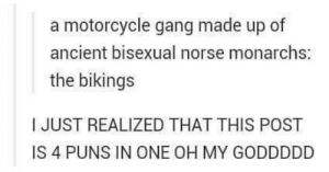 17 Riddikulus Harry Potter Memes That'll Hagrid You Of Your Boredom - Memebase - Funny Memes: a motorcycle gang made up of  ancient bisexual norse monarchs:  the bikings  JUST REALIZED THAT THIS POST  IS 4 PUNS IN ONE OH MY GODDDDD 17 Riddikulus Harry Potter Memes That'll Hagrid You Of Your Boredom - Memebase - Funny Memes