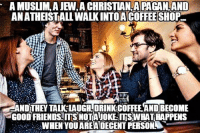 Episcopal Church , Tau, and Build A: A MUSLIM, AJEN,A CHRISTIAN PAGANOAND  ANATHEISTALLWALKINTOAACOFFEESHOP  AND THEY TAU LAUGHLDRINKCOFFEEANDBECOME  aGOOD FRIENDS NOTANOKEITSWHATHAPPENS  WHEN YOUAREA DECENT FERSONN No joke here--just people cooperating and helping to build a better world!