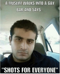 """Too soon?: A MUSLIM WALKS INTO A GAY  BAR AND SAYS  """"SHOTS FOR EVERYONE"""" Too soon?"""