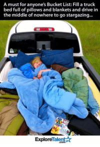 Bucket List, Driving, and Memes: A must for anyone's Bucket List: Fill a truck  bed full of pillows and blankets and drive in  the middle of nowhere to go stargazing...  Talent  Explore 😱😱😱 Who's coming with me?!