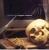"""I made too many skeleton memes-the first two words say """"waiting for""""-xoxoxo: a myspace comeback  @brown m I made too many skeleton memes-the first two words say """"waiting for""""-xoxoxo"""