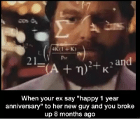 """Bitch, Ex's, and Memes: A n) FK  When your ex say """"happy 1 year  anniversary"""" to her new guy and you broke  up 8 months ago Bitch"""