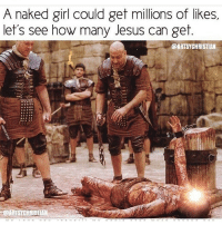 Blessed, Church, and Memes: A naked girl could get millions of likes  let's see how many Jesus can get  @ARTSYCHRISTIAN Follow: @active_faith101 Jehova Lord Christ Bless praise sunday Somebody church Life Love regram Prayforme Blessed instagood Bible GodBlessYou me Amazing help mercy godcandoit You I live amen holyness worship doit