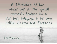 Memes, Narcissist, and Narcissistic: A Narcissistic father  misses out on the Special  moments because he  too busy indulging in his own  selfish desires and fantasies  Lattuera.com