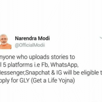Life, Memes, and News: a Narendra Modi  @Official Modii  nyone who uploads stories to  l 5 platforms ie Fb, WhatsApp,  essengersnapchat& IG will be eligible t  pply for GLY (Get a Life Yojna) Finally some employment news!