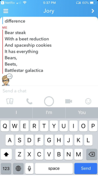 Bears Eat Beets: a Netflix  5:37 PM  (all 60%  ory  difference  ME  Bear steak  With a beet reduction  And spaceship cookies  It has everything  Bears  Beets,  Battlestar galactica  Send a chat  You  Q W E R T Y UOP  A S D F G HJ KL  123  Send  space
