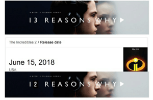 Netflix, The Incredibles, and Date: A NETFLIX ORIGINAL SERIES  13 REASONS W HY  The Incredibles 2 Release date  June 15, 2018  USA  A NETFLIX ORIGINAL SERIES  1 2 REASONS W HY