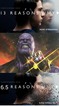 "Meme, Netflix, and Infinity: A NETFLIX ORIGINAL SERIES  13 REASONS WHY  NOW STREAMING  A NETFLIX ORIGINAL SERIES  6.5 REASONS  NOW STREAHIN <p>Invest in the LAST INFINITY WAR MEME via /r/MemeEconomy <a href=""https://ift.tt/2JZnd0G"">https://ift.tt/2JZnd0G</a></p>"