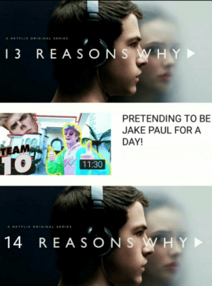 Netflix, Reason, and Jake Paul: A NETFLIX ORIGINAL SERIES  3 REASON S WH  /PRETENDING TO BE  JAKE PAUL FOR A  DAY!  11:30  A NETFLIX ORIGINAL SERIES  14 REASONS W HY Is that even legal tho?