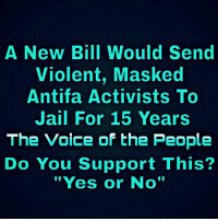 "Jail, Memes, and The Voice: A New Bill Would Send  Violent, Masked  Antifa Activists To  Jail For 15 Years  The Voice of the People  Do You Support This?  ""Yes or No'"