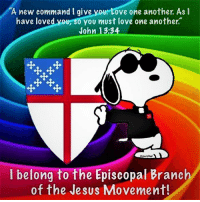 The Episcopal Branch of the Jesus Movement  (Meme created by John Jeffrey Purchal): A new command I give  ove one another. As I  have loved your 0 you must love one another.  John 13:34  I belong to the Episcopal Branch  of the Jesus Movement! The Episcopal Branch of the Jesus Movement  (Meme created by John Jeffrey Purchal)