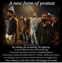 "Meme, Memes, and Protest: A new form of protest  TheFreeThoughtProject com  No yelling. No screaming. No fighting.  A more efficient form of protesting:  Thousands of people standing in complete silence,  protesting in squares & public places in Turkey.. the police  by creating a calm curiosity, instead of tension and aggression.  Non-violence is the force that will change the world. 💭 It Stated with just One Man... ✊ The 'Standing Man' Of Turkey: Act Of Quiet Protest Goes Viral . REPORT: As protests against the Turkish government enter their third week, activists are taking increasingly creative measures to maintain their momentum. . Over the weekend, police removed their tent city and re-opened Istanbul's Taksim Square to traffic, while maintaining a strong presence in the area. This might have seemed like the end of it for many protesters, until a lone man decided to take a stand, literally, against the government. . For more than six hours Monday night, ErdemGunduz stood motionless in Taksim Square, passively ignoring any prodding or harassment from police and people passing by. . His unusual form of protest has inspired activists in Turkey and around the world to assume the same pose. He's even become his own meme, as ""standing man"" ( duranadam, in Turkish) supporters upload their own protest photos to Facebook, Twitter and elsewhere.... . - Continued - . 💭 Details: http:-n.pr-2jvaWaa 💭 TheFreeThoughtProject StandingProtest StandingMan 💭 LIKE our Facebook page & 💭 Visit our website for more News and Information. Link in Bio. 💭 www.TheFreeThoughtProject.com"