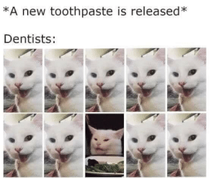 New, Toothpaste, and A New: *A new toothpaste is released*  Dentists:
