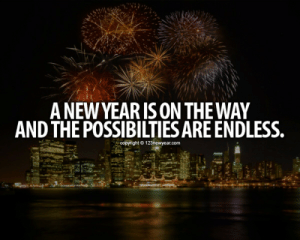 The possibilities are endless  Follow for more relatable love and life quotes!!: A NEW YEARIS ON THEWAY  AND THE POSSIBILTIES ARE ENDLESS.  copyright &123newyear.com The possibilities are endless  Follow for more relatable love and life quotes!!
