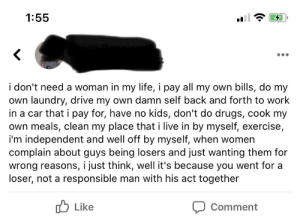 A nice guy who doesn't need a women..but then goes on Facebook weekly to complain how girls don't like him because he has tattoos and long hair. This guy is a train wreck: A nice guy who doesn't need a women..but then goes on Facebook weekly to complain how girls don't like him because he has tattoos and long hair. This guy is a train wreck