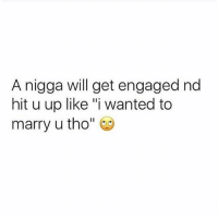 "A nigga will get engaged nd  hit u up like ""i wanted to  marry u tho"" I gave you time. What you mean? If you wanted to marry me, we would have done it...simple. 😂"