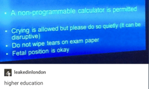 Standardized testingomg-humor.tumblr.com: . A non-programmable calculator is permitted  Crying is allowed but please do so quietly (it can be  disruptive)  . Do not wipe tears on exam paper  Fetal position is okay  leakedinlondon  higher education Standardized testingomg-humor.tumblr.com