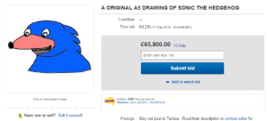 Click, Sonic the Hedgehog, and Hedgehog: A ORIGINAL A5 DRAWING OF SONIC THE HEDGEHOG  Condition:  Time left 6d 23h (11 May 2019 16:54:56 BST)  £65,900.00 70 bids  Enter your max. bid  Submit bid  o Add to watch list  Collect 300 Nectar points  Redeem your points Conditions  Click to view larger image  Have one to sell? Sell it yourself  May not post to Tunisia - Read item description or contact seller for  Postage: Heared that pewdiepie is retiring