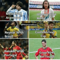 Ouch: A.P  Olympic Gold  Messi With  Argentina  Medal  @Neymarvellous  Confedrations  Neymar With  Brazil  Cup  1  Ronaldo with  Error 404  Portugal  A  Not found Ouch