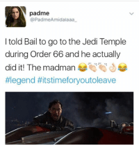 Jedi, Memes, and 🤖: A padme  @PadmeAmidalanaa  I told Bail to go to the Jedi Temple  during Order 66 and he actually  did it! The madman