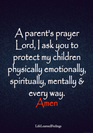 Children, Memes, and Parents: A parent's prayen  Lord,l ask you to  rotect my children  physically emotionally  iritual  u,  Splu, mentallu &  every way  men  LifeLearnedFeelings <3