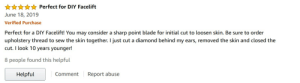 This review for 100 Scalpel Blades #10 and includes One Handle #3: A* Perfect for DIY Facelift  June 18, 2019  Verified Purchase  Perfect for a DIY Facelift! You may consider a sharp point blade for initial cut to loosen skin. Be sure to order  upholstery thread to sew the skin together. I just cut a diamond behind my ears, removed the skin and closed the  cut. I look 10 years younger!  8 people found this helpful  | Comment Report abuse  Helpful This review for 100 Scalpel Blades #10 and includes One Handle #3