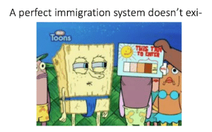 Trump, takes notes!: A perfect immigration system doesn't exi-  loon  THIS Trump, takes notes!