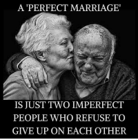 <3: A PERFECT MARRIAGE'  IS JUST TWO IMPERFECT  PEOPLE WHO REFUSE TO  GIVE UP ON EACH OTHER <3